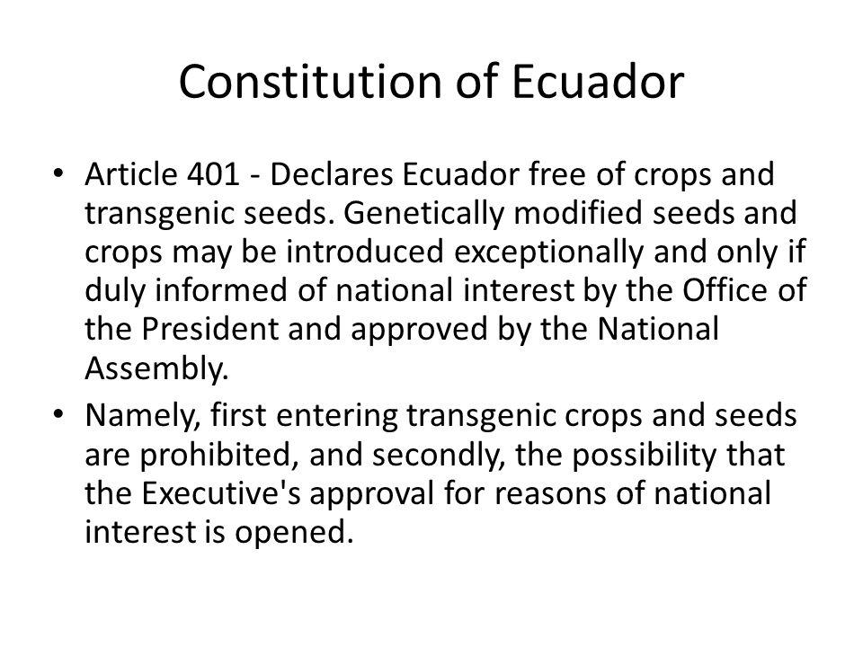 Constitution of Ecuador Article 401 - Declares Ecuador free of crops and transgenic seeds.