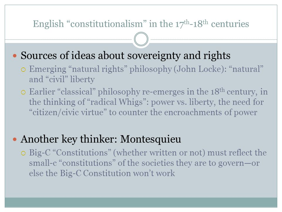 """English """"constitutionalism"""" in the 17 th -18 th centuries Sources of ideas about sovereignty and rights  Emerging """"natural rights"""" philosophy (John L"""