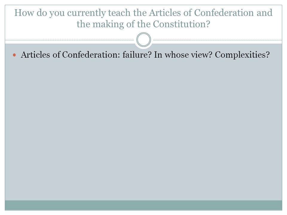 How do you currently teach the Articles of Confederation and the making of the Constitution.