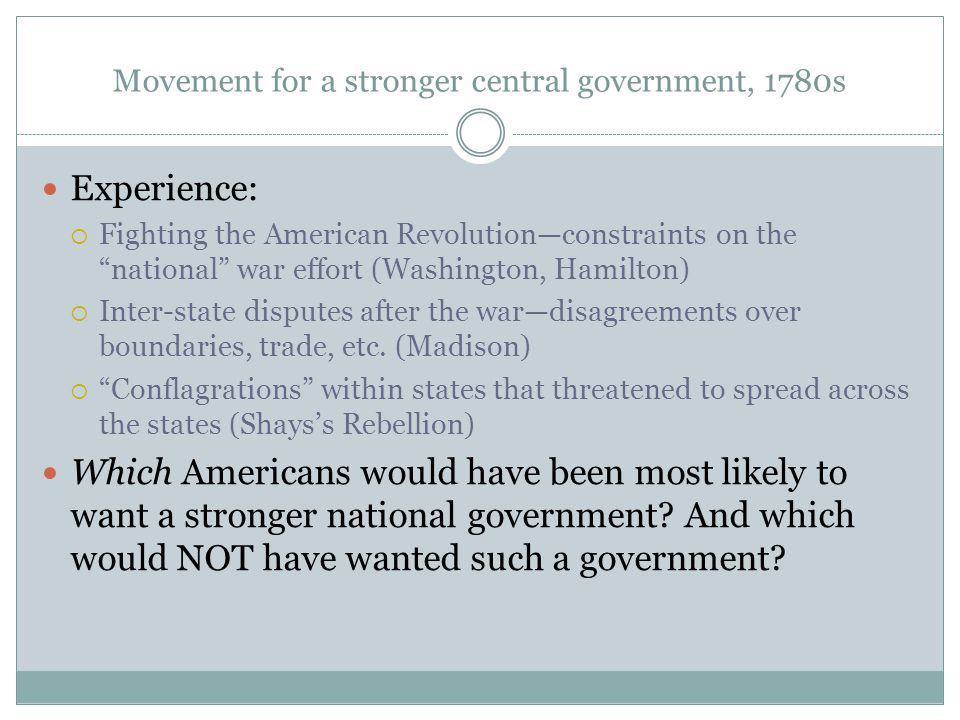 """Movement for a stronger central government, 1780s Experience:  Fighting the American Revolution—constraints on the """"national"""" war effort (Washington,"""