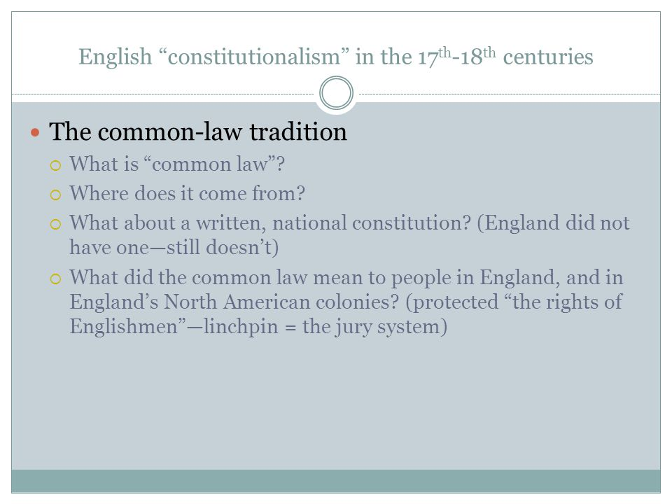 """English """"constitutionalism"""" in the 17 th -18 th centuries The common-law tradition  What is """"common law""""?  Where does it come from?  What about a w"""