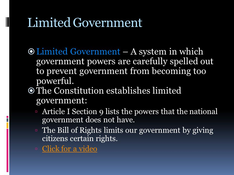 Limited Government  Limited Government – A system in which government powers are carefully spelled out to prevent government from becoming too powerf