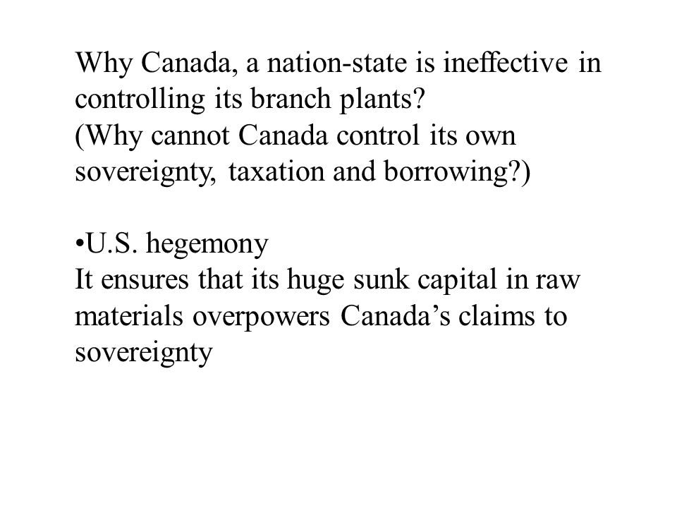 Why Canada, a nation-state is ineffective in controlling its branch plants.