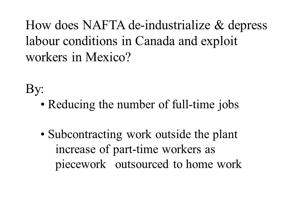 How does NAFTA de-industrialize & depress labour conditions in Canada and exploit workers in Mexico.