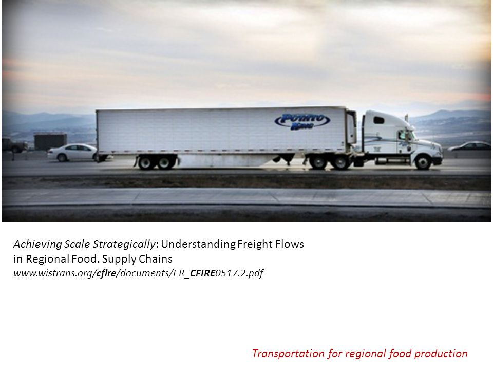 Transportation for regional food production Achieving Scale Strategically: Understanding Freight Flows in Regional Food.