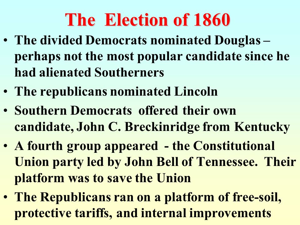Election of 1860  Country is polarized over the issue of slavery.  Once Lincoln is elected as president, South Carolina will secede from the U.S. al