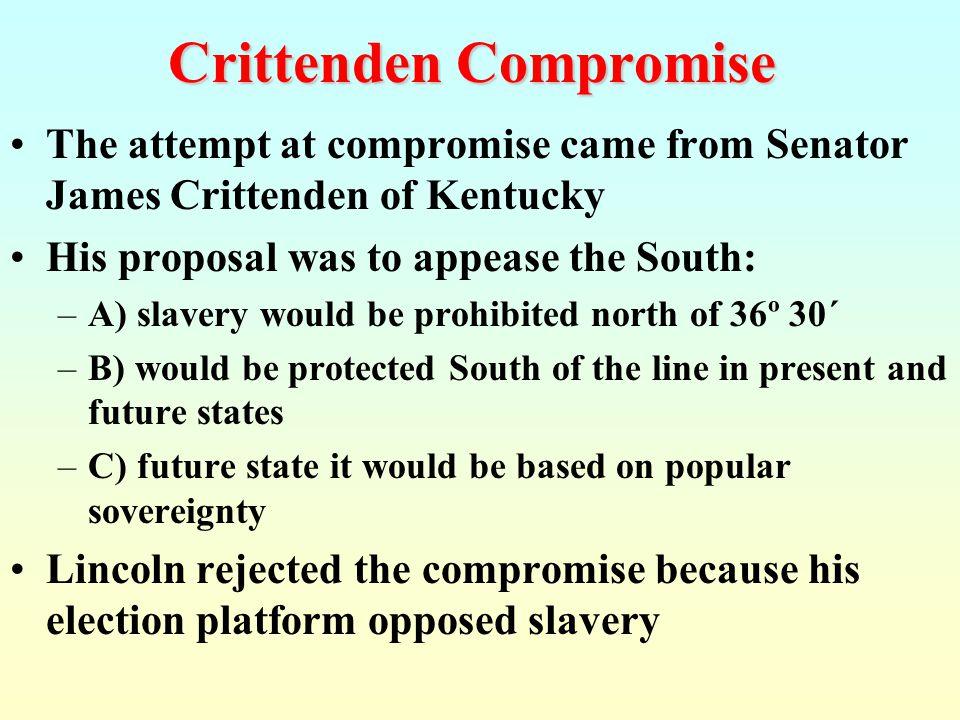Senator John J. Crittenden (Know-Nothing- KY) Crittenden Compromise: A Last Ditch Appeal to Sanity