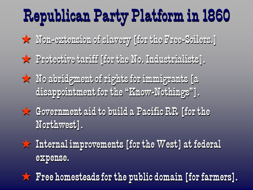 Republican Party Platform in 1860  Non-extension of slavery [for the Free-Soilers.]  Protective tariff [for the No.