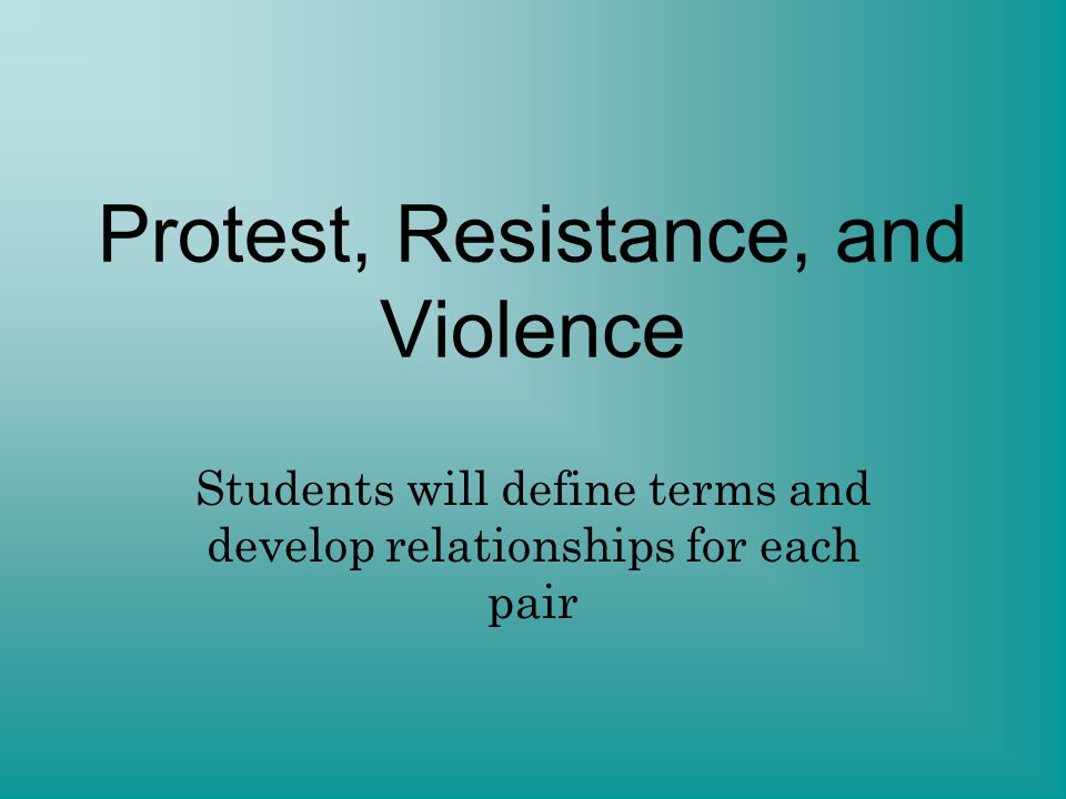 Protest, Resistance, and Violence Students will define terms and develop relationships for each pair