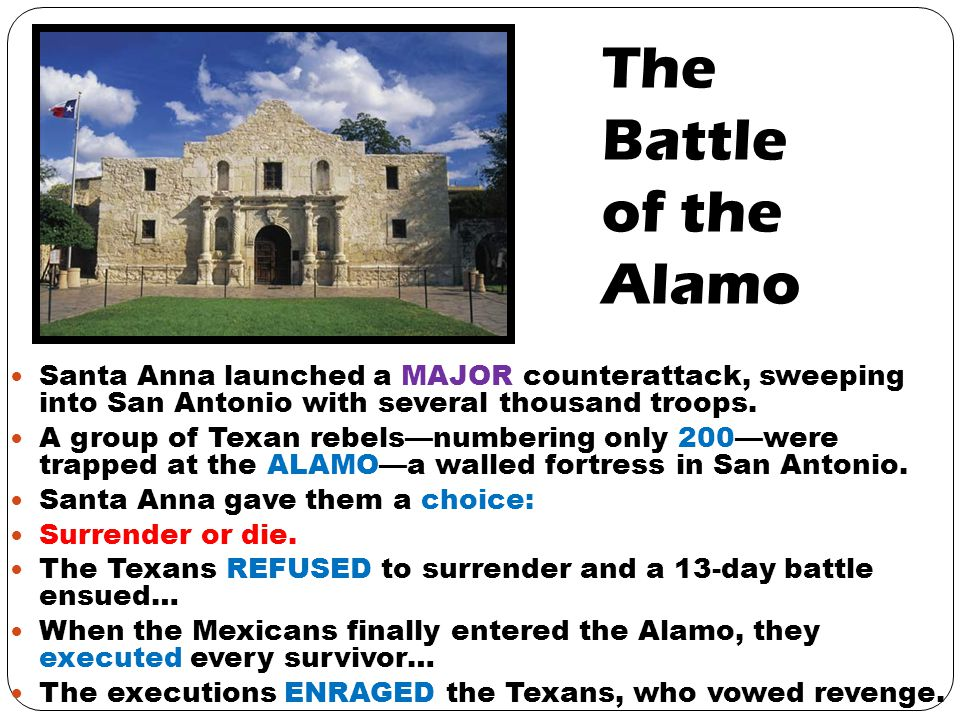 The Battle of the Alamo Santa Anna launched a MAJOR counterattack, sweeping into San Antonio with several thousand troops.