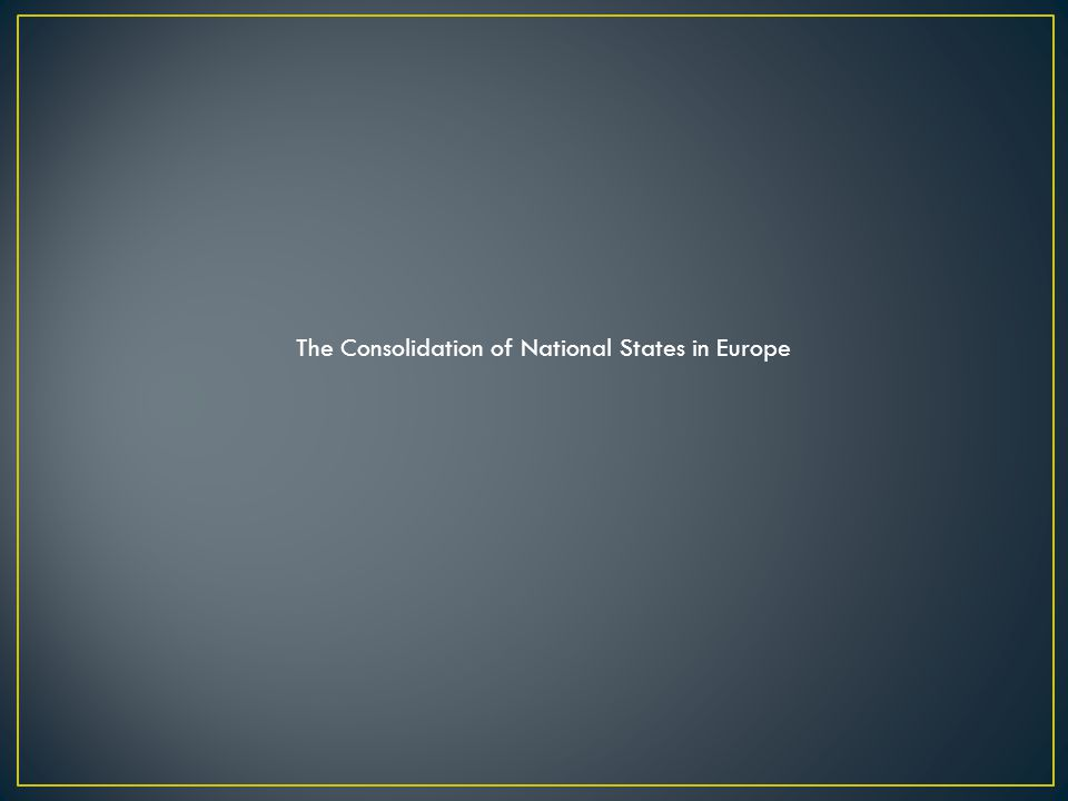 The Consolidation of National States in Europe