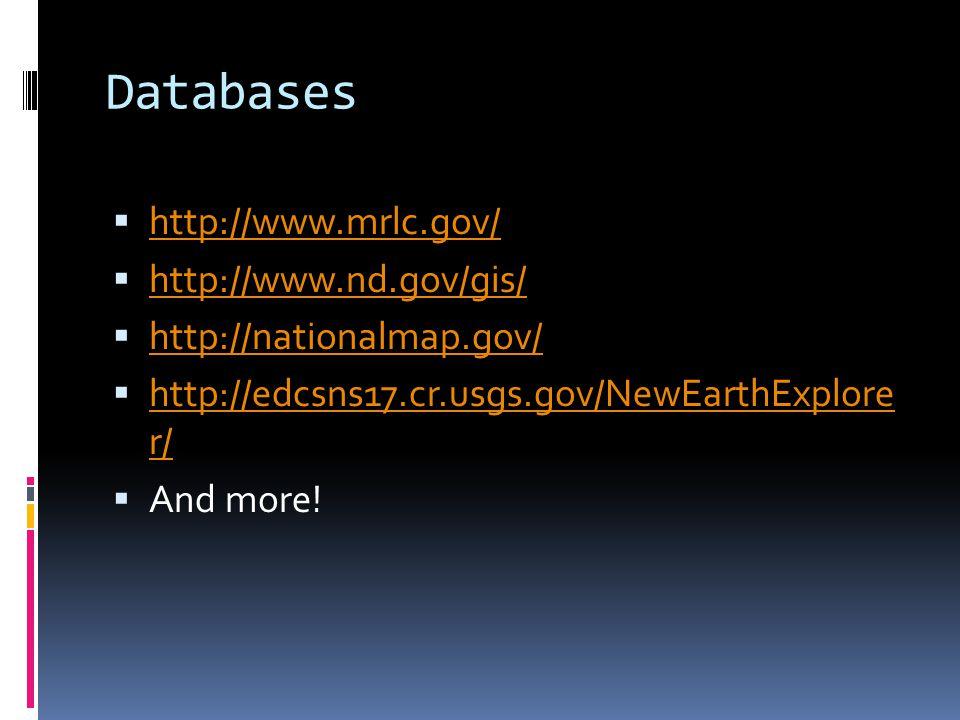 Databases  http://www.mrlc.gov/ http://www.mrlc.gov/  http://www.nd.gov/gis/ http://www.nd.gov/gis/  http://nationalmap.gov/ http://nationalmap.gov/  http://edcsns17.cr.usgs.gov/NewEarthExplore r/ http://edcsns17.cr.usgs.gov/NewEarthExplore r/  And more!