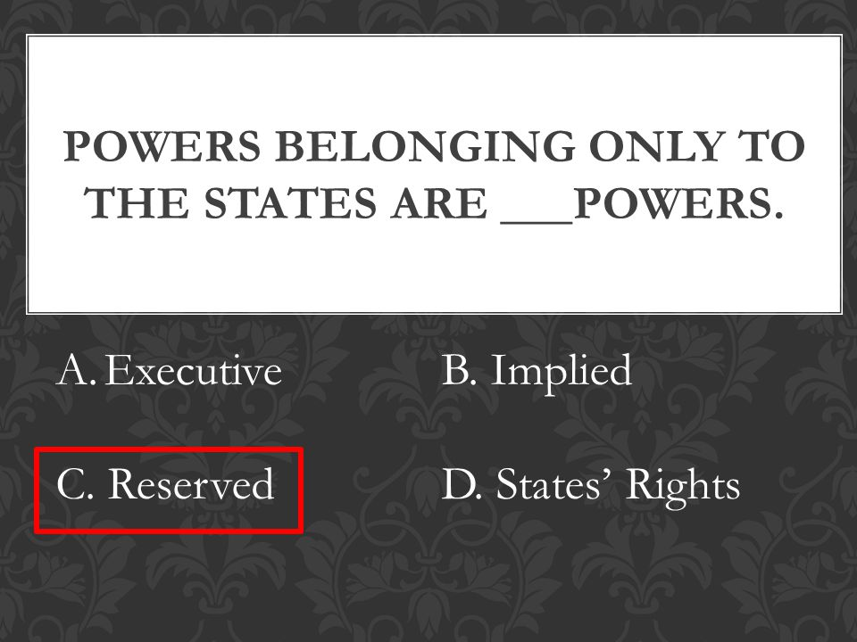 POWERS BELONGING ONLY TO THE STATES ARE ___POWERS.