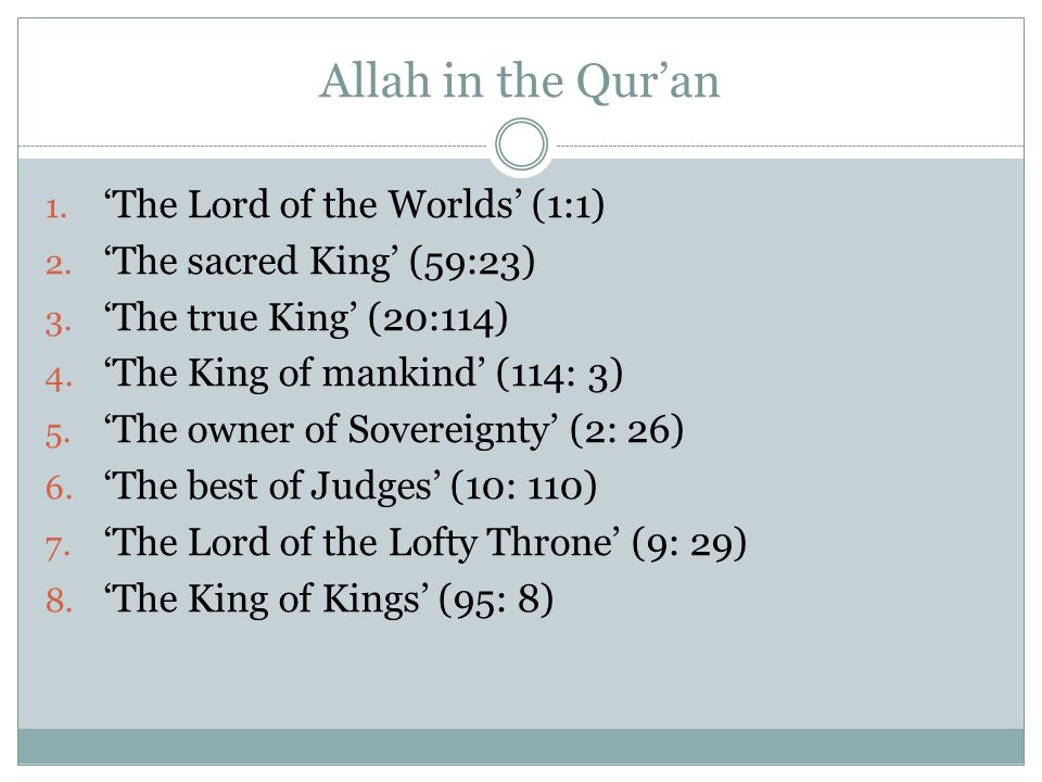 Allah in the Qur'an 1. 'The Lord of the Worlds' (1:1) 2. 'The sacred King' (59:23) 3. 'The true King' (20:114) 4. 'The King of mankind' (114: 3) 5. 'T