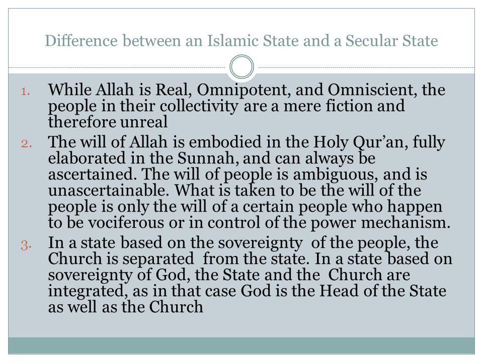 Difference between an Islamic State and a Secular State 1. While Allah is Real, Omnipotent, and Omniscient, the people in their collectivity are a mer