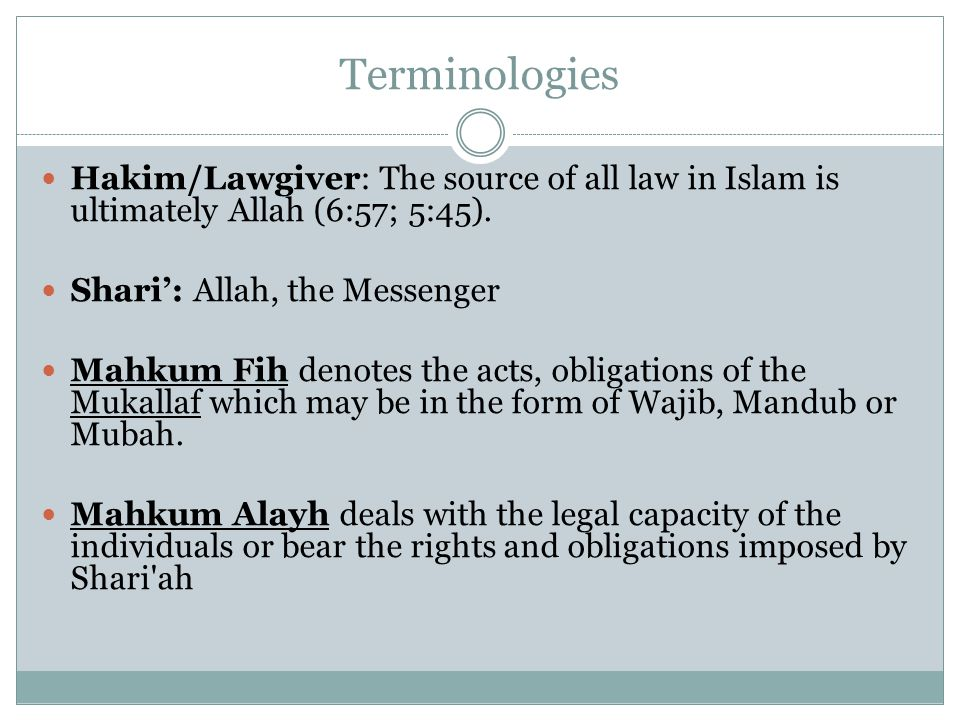 Terminologies Hakim/Lawgiver: The source of all law in Islam is ultimately Allah (6:57; 5:45).