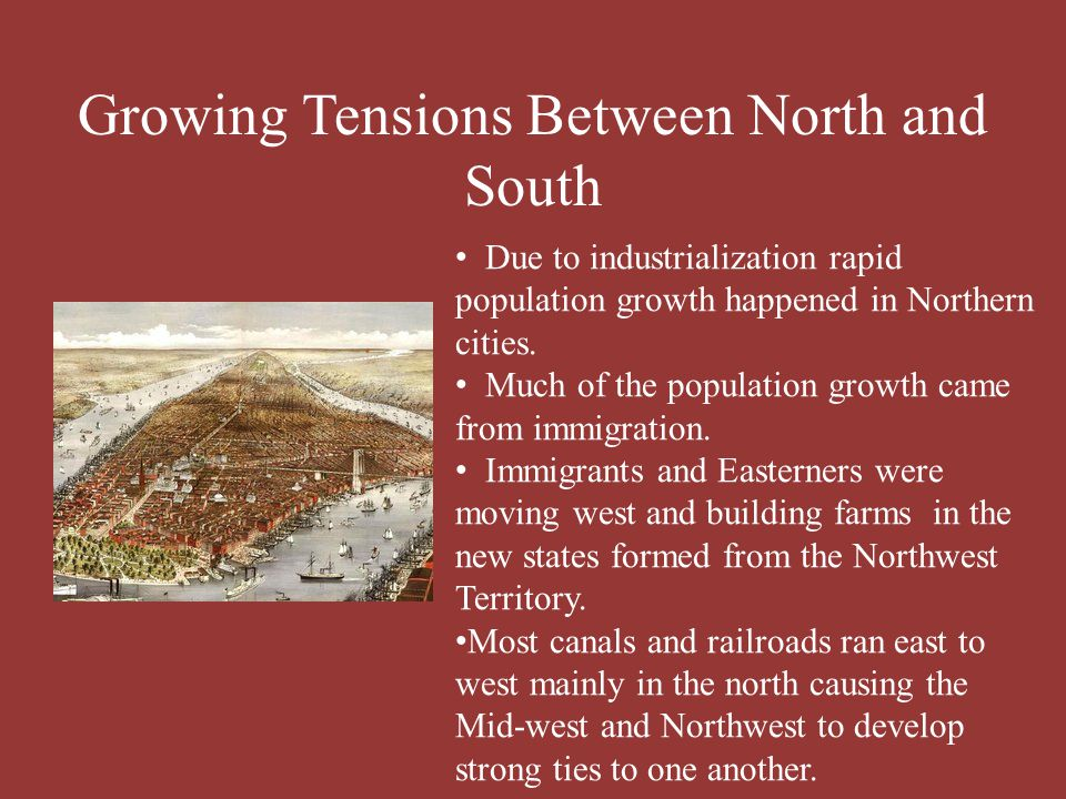 Growing Tensions Between North and South Due to industrialization rapid population growth happened in Northern cities. Much of the population growth c