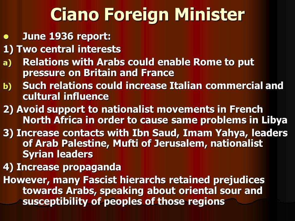 Ciano Foreign Minister June 1936 report: June 1936 report: 1) Two central interests a) Relations with Arabs could enable Rome to put pressure on Brita