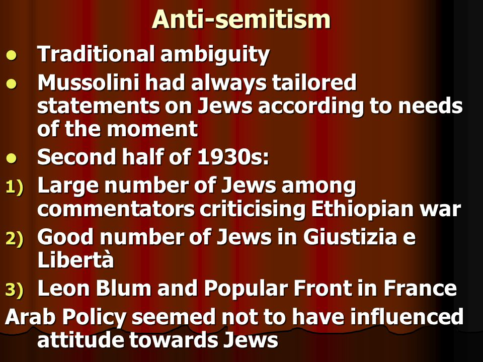 Anti-semitism Traditional ambiguity Traditional ambiguity Mussolini had always tailored statements on Jews according to needs of the moment Mussolini