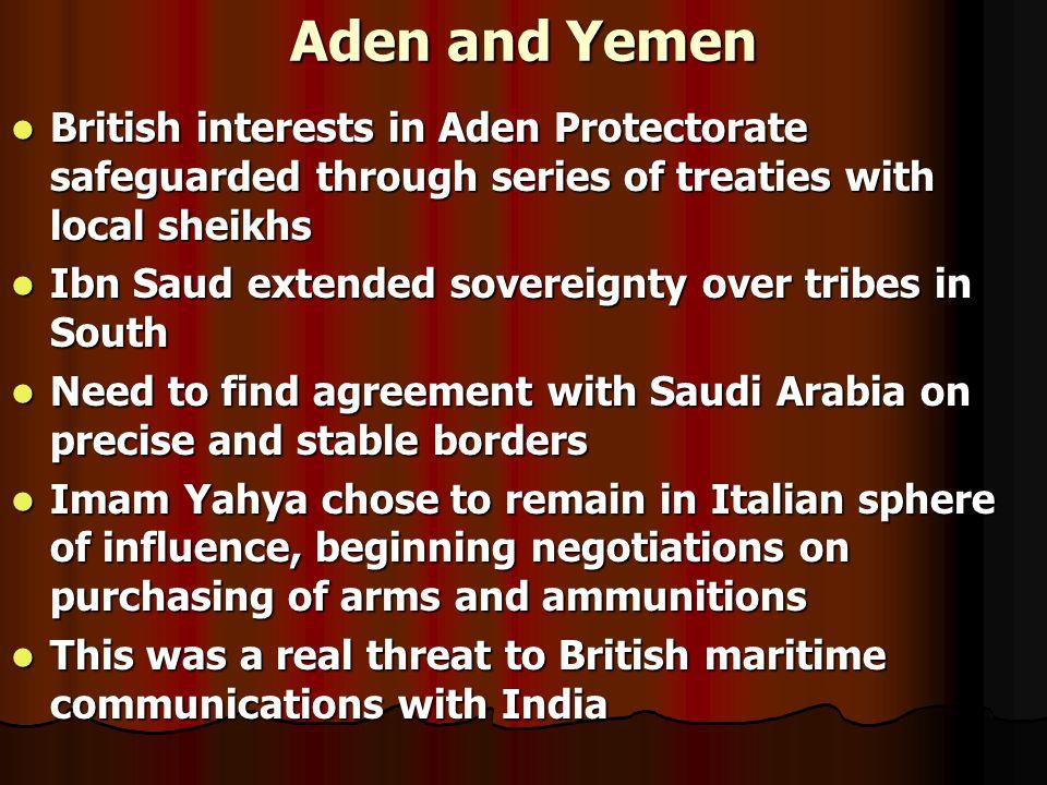 Aden and Yemen British interests in Aden Protectorate safeguarded through series of treaties with local sheikhs British interests in Aden Protectorate