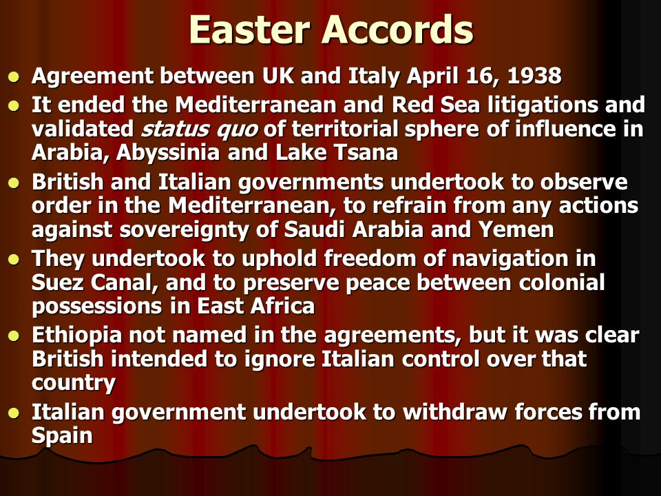 Easter Accords Agreement between UK and Italy April 16, 1938 Agreement between UK and Italy April 16, 1938 It ended the Mediterranean and Red Sea liti