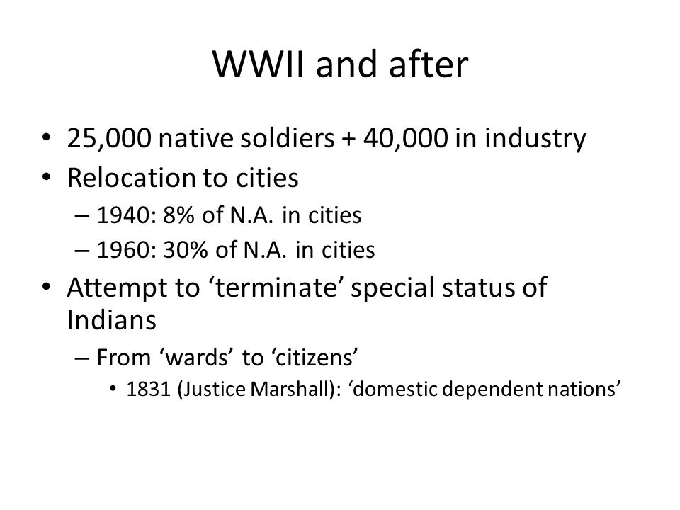WWII and after 25,000 native soldiers + 40,000 in industry Relocation to cities – 1940: 8% of N.A.