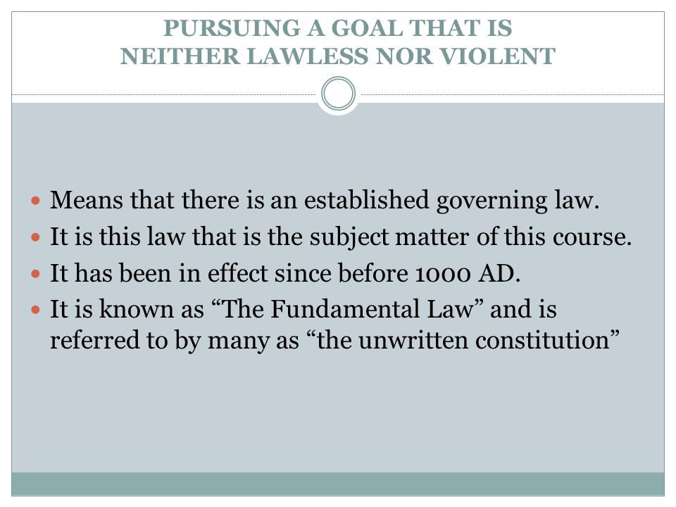 PURSUING A GOAL THAT IS NEITHER LAWLESS NOR VIOLENT Means that there is an established governing law.