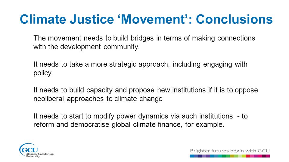 Climate Justice 'Movement': Conclusions The movement needs to build bridges in terms of making connections with the development community. It needs to