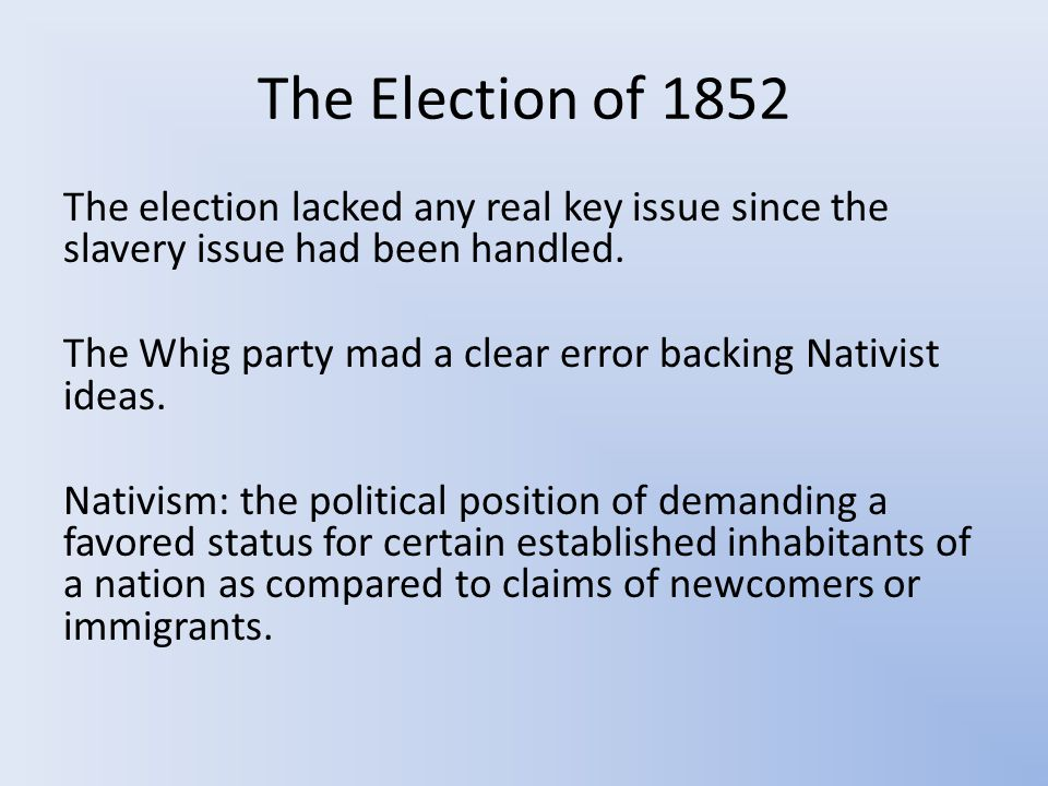 The Election of 1852 The election lacked any real key issue since the slavery issue had been handled.