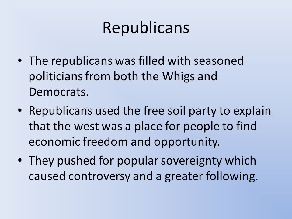 Republicans The republicans was filled with seasoned politicians from both the Whigs and Democrats.
