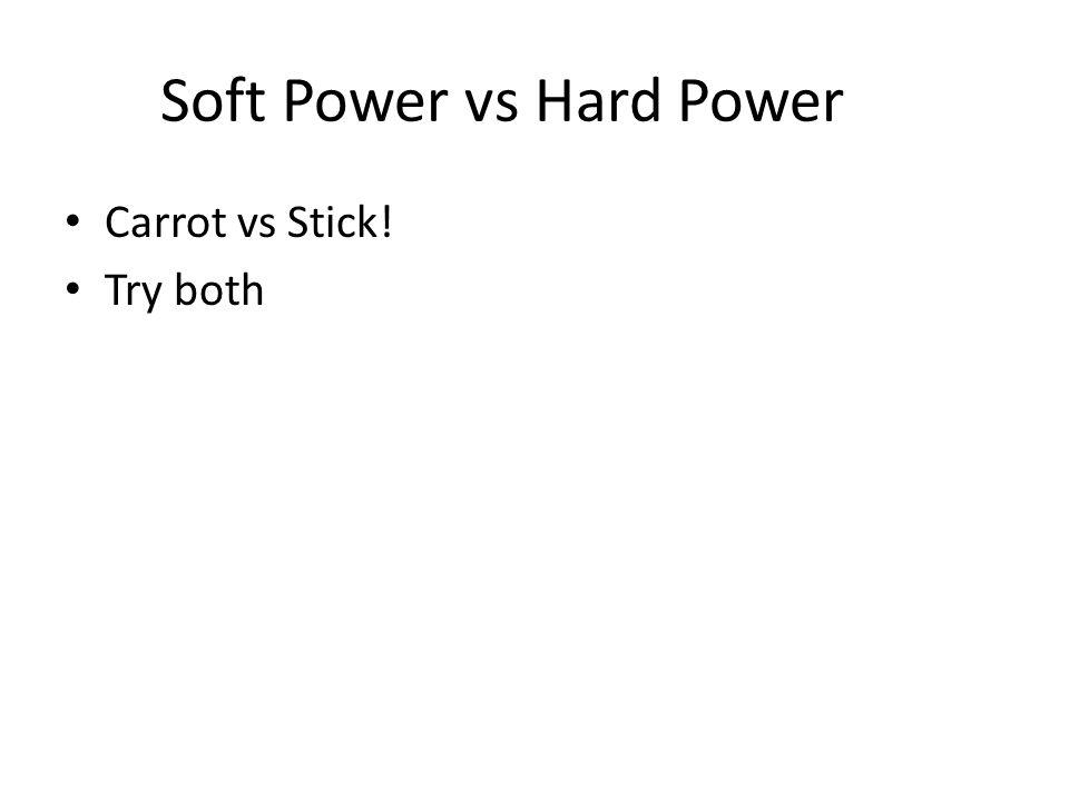 Soft Power vs Hard Power Carrot vs Stick! Try both