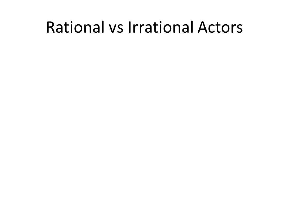 Rational vs Irrational Actors