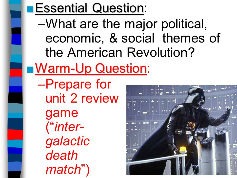 ■Essential Question ■Essential Question: –What are the major political, economic, & social themes of the American Revolution.