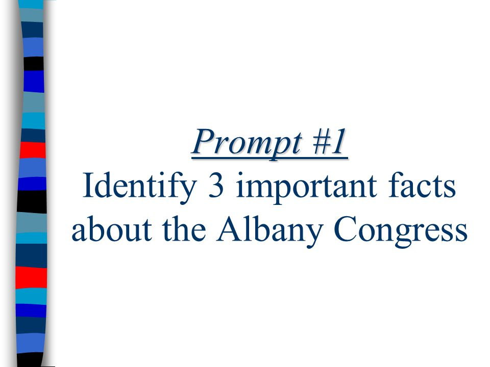 Prompt #1 Prompt #1 Identify 3 important facts about the Albany Congress