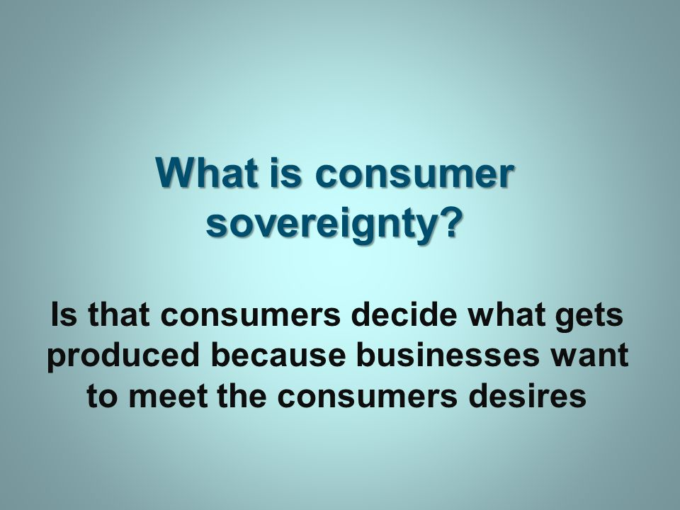 What is consumer sovereignty.