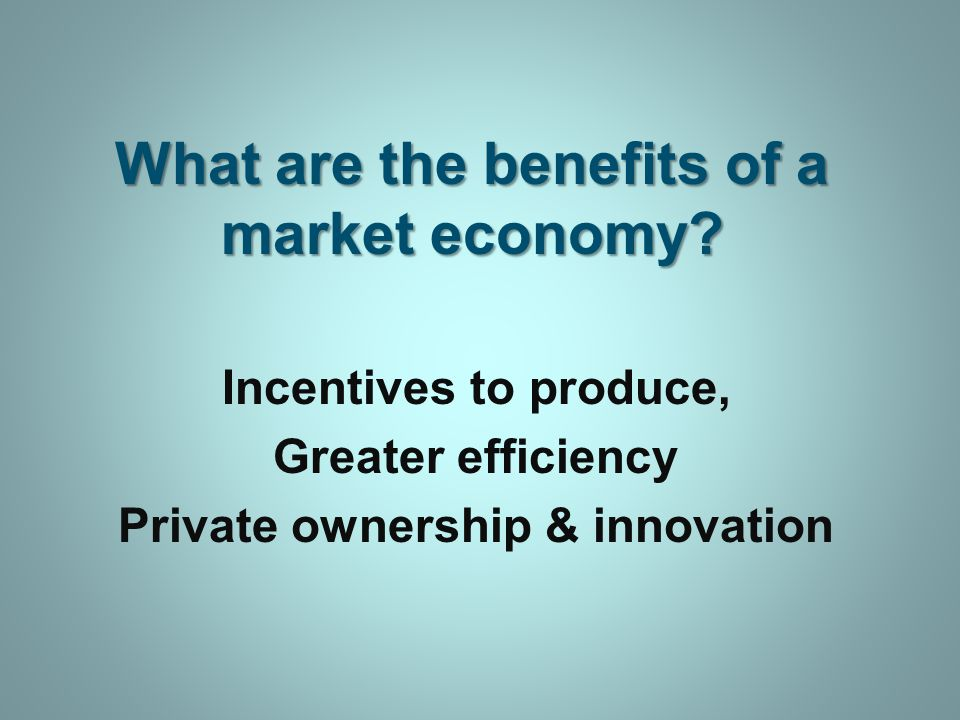 What are the benefits of a market economy.