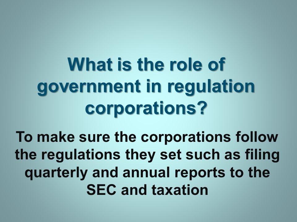 What is the role of government in regulation corporations.