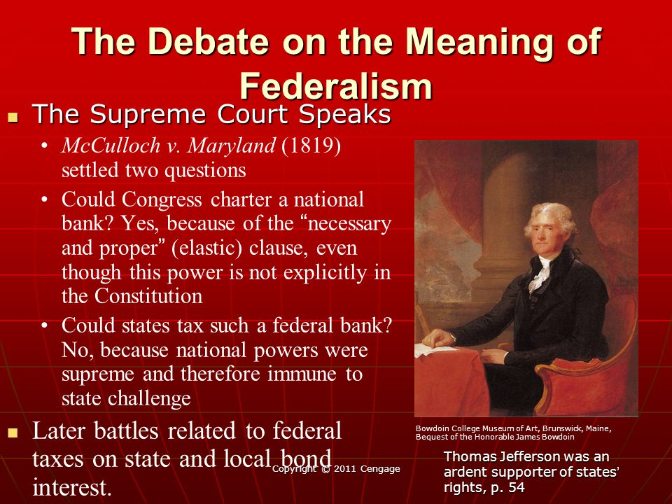 Copyright © 2011 Cengage The Debate on the Meaning of Federalism The Supreme Court Speaks The Supreme Court Speaks McCulloch v. Maryland (1819) settle