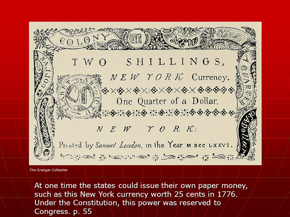 At one time the states could issue their own paper money, such as this New York currency worth 25 cents in 1776. Under the Constitution, this power wa