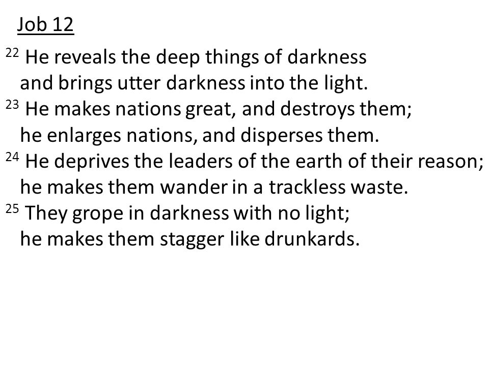 22 He reveals the deep things of darkness and brings utter darkness into the light.