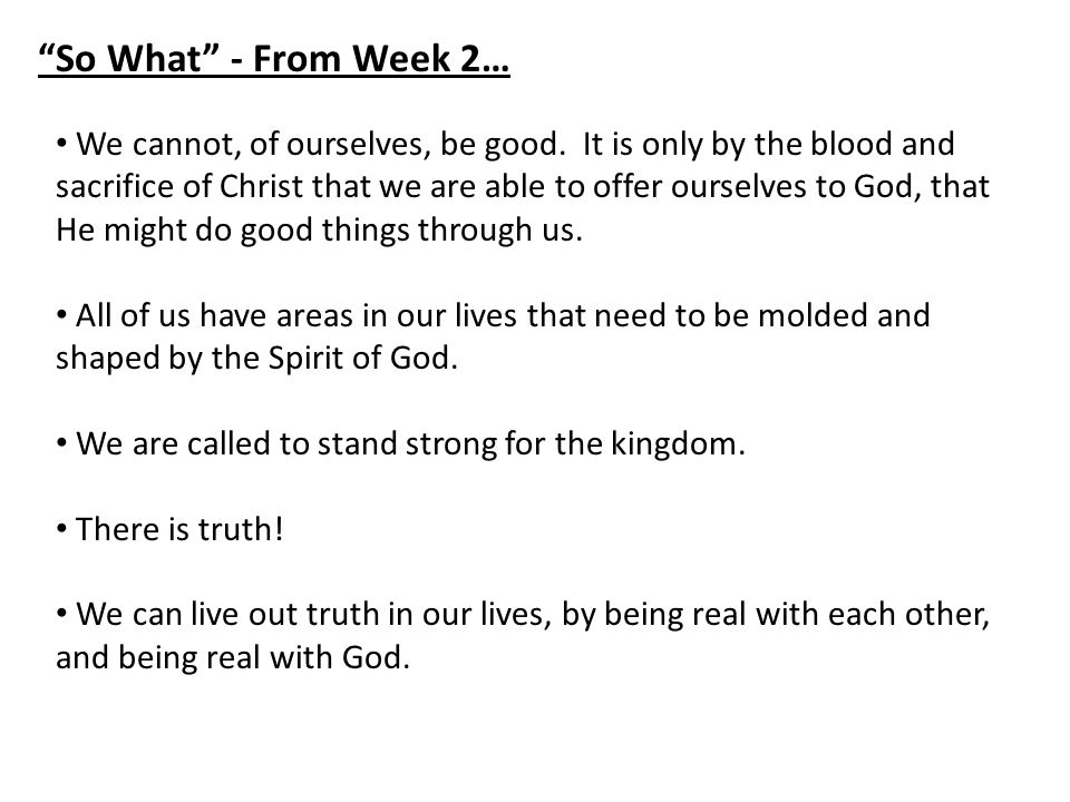 So What - From Week 2… We cannot, of ourselves, be good.