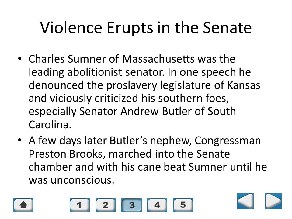 Chapter 16, Section 3 Violence Erupts in the Senate Charles Sumner of Massachusetts was the leading abolitionist senator. In one speech he denounced t