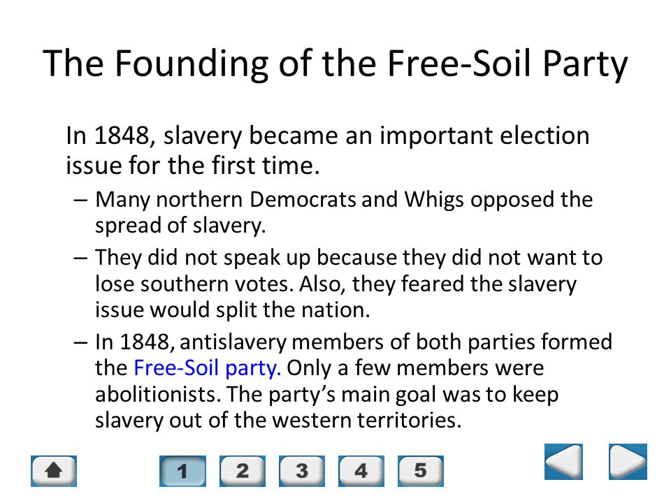 Chapter 16, Section 1 The Founding of the Free-Soil Party In 1848, slavery became an important election issue for the first time. – Many northern Demo