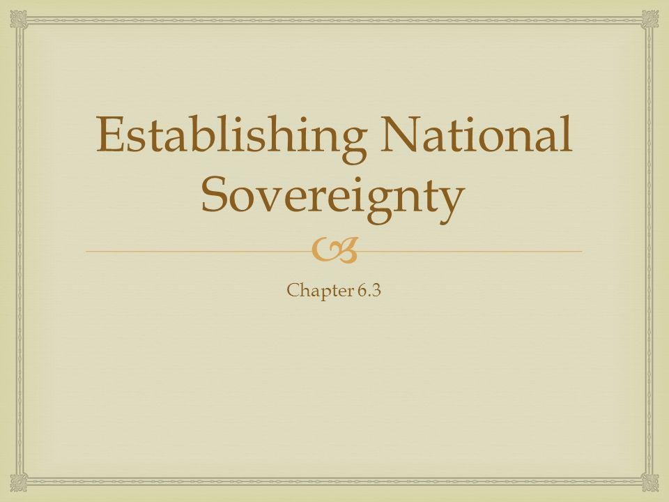  Establishing National Sovereignty Chapter 6.3