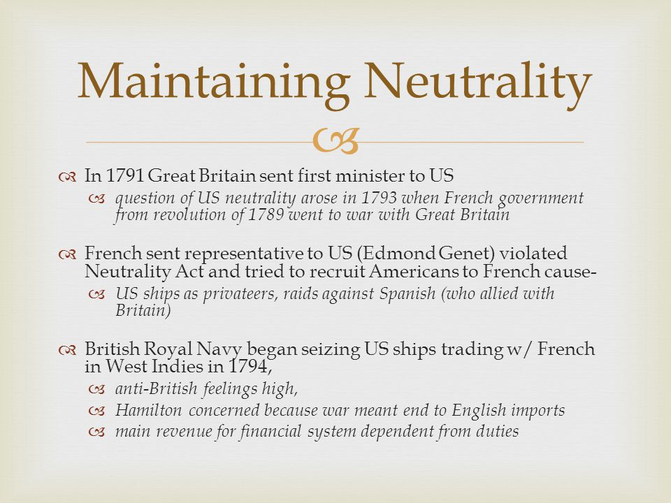   In 1791 Great Britain sent first minister to US  question of US neutrality arose in 1793 when French government from revolution of 1789 went to w