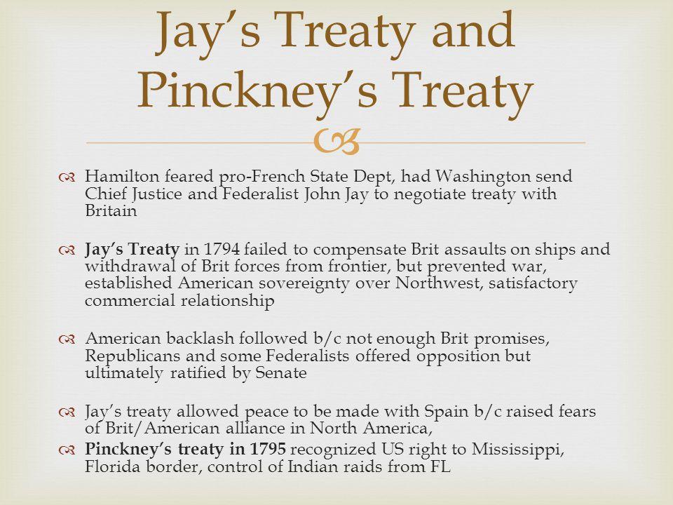   Hamilton feared pro-French State Dept, had Washington send Chief Justice and Federalist John Jay to negotiate treaty with Britain  Jay's Treaty i