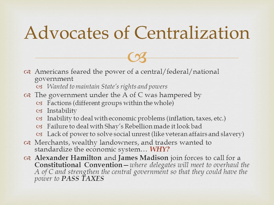   Americans feared the power of a central/federal/national government  Wanted to maintain State's rights and powers  The government under the A of