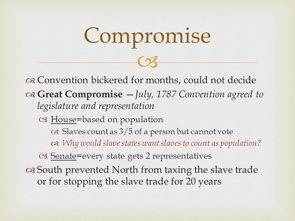   Convention bickered for months, could not decide  Great Compromise — July, 1787 Convention agreed to legislature and representation  House=based