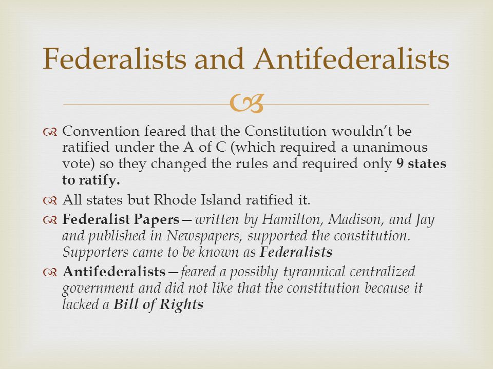   Convention feared that the Constitution wouldn't be ratified under the A of C (which required a unanimous vote) so they changed the rules and requ