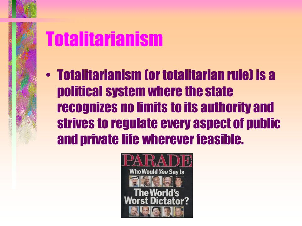 Totalitarianism Totalitarianism (or totalitarian rule) is a political system where the state recognizes no limits to its authority and strives to regu